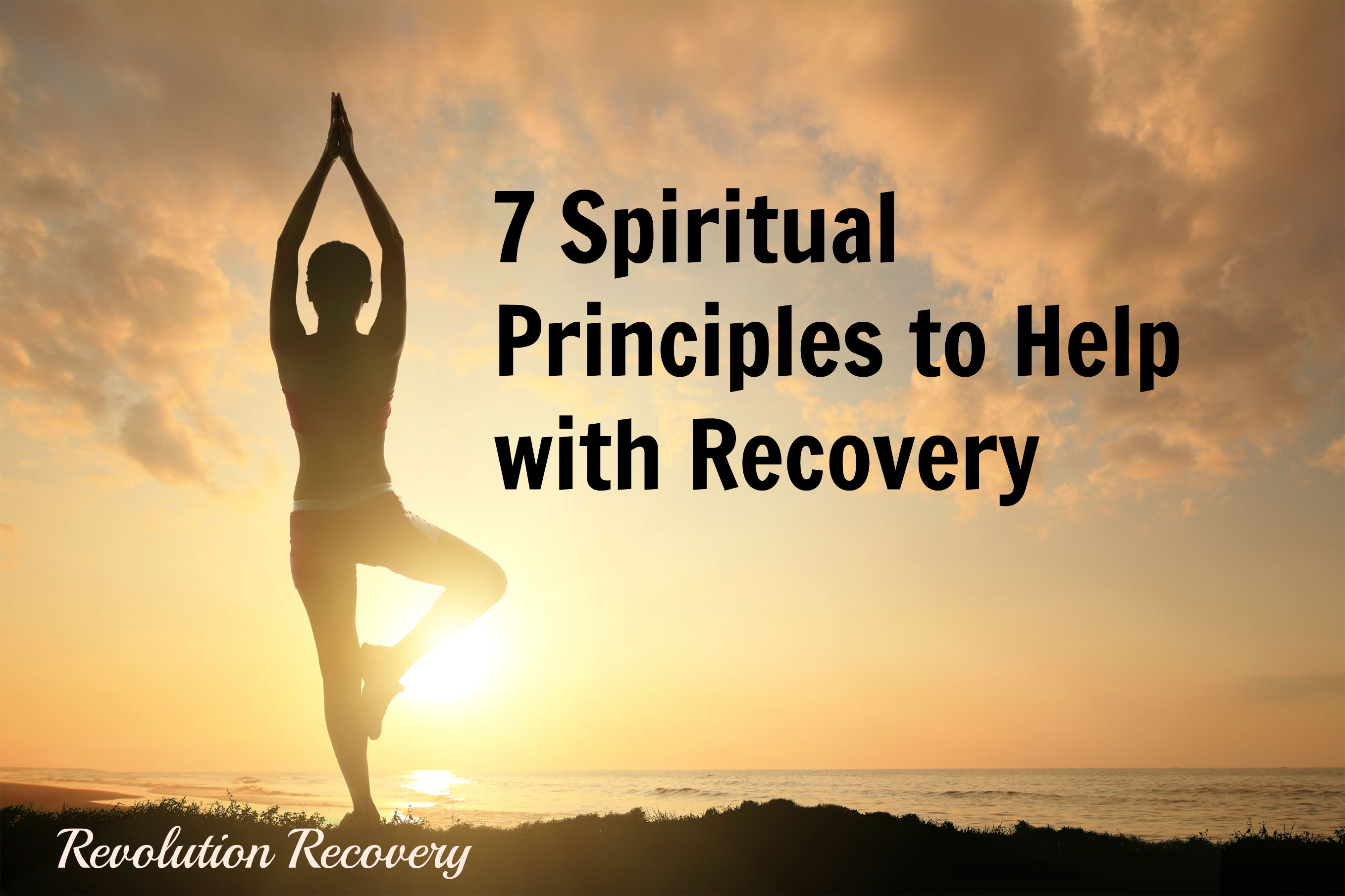 7 Spiritual Principles to Help In Recovery